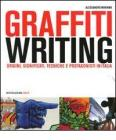 Graffiti writing. Origini, significati, tecniche e protagonisti in Italia