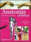 Anatomia artistica. Manuale completo. Scheletro. Articolazioni. Muscoli
