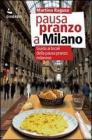 Pausa pranzo a Milano. Guida ai locali della pausa pranzo milanese