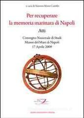 Per recuperare la memoria marinara di Napoli. Atti del convegno nazionale di studi (Napoli, 17 aprile 2009)