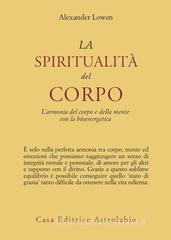 La spiritualit del corpo. L'armonia del corpo e della mente con la bioenergetica