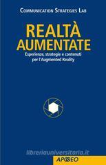 Realt� Aumentate. Esperienze, strategie e contenuti per l'Augmented Reality