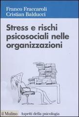 Stress e rischi psicosociali nelle organizzazioni. Valutare e controllare i fattori dello stress lavorativo