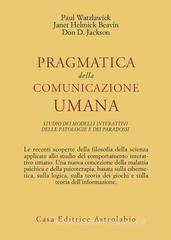 Pragmatica della comunicazione umana. Studio dei modelli interattivi, delle patologie e dei paradossi