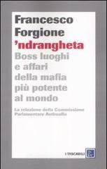'Ndrangheta. Boss, luoghi e affari della mafia pi potente al mondo. La relazione della Commissione Parlamentare Antimafia