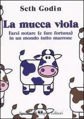 La mucca viola. Farsi notare (e fare fortuna) in un mondo tutto marrone