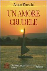 Confronta prezzi Un amore crudele. La storia d amore di due adolescenti nei favolosi anni Sessanta