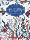 Oceano incantato. Libri antistress da colorare