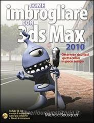 Come imbrogliare con 3DS Max 2010. Con CD-ROM.pdf