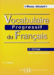 Vocabulaire progressif. Per le Scuole superiori vol.1