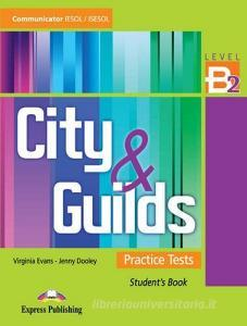 City & guilds. Practice tests. Student's book. Level B2. Per le Scuole superiori