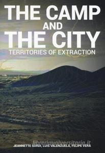 The camp and the city. Territories of extraction. Ediz. a colori.pdf