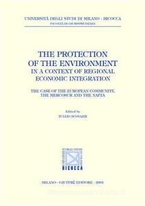 The protection of the environment in a context of regional economic integration. The case of the european community, the mercosur and the nafta